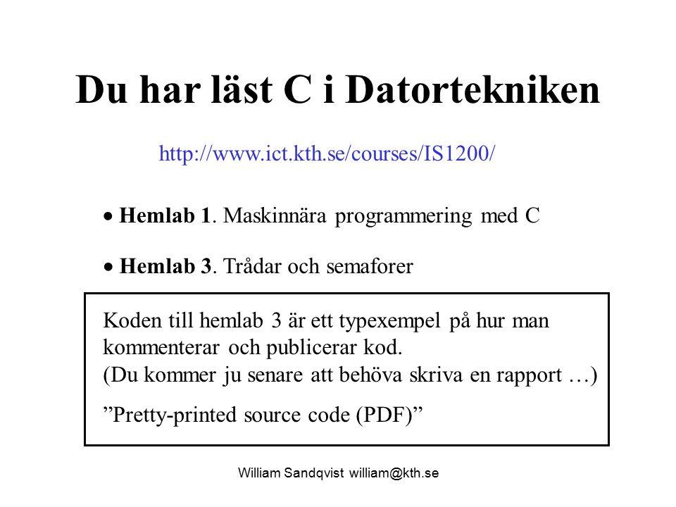 Du har läst C i Datortekniken http://www.ict.kth.se/courses/IS1200/  Hemlab 1.