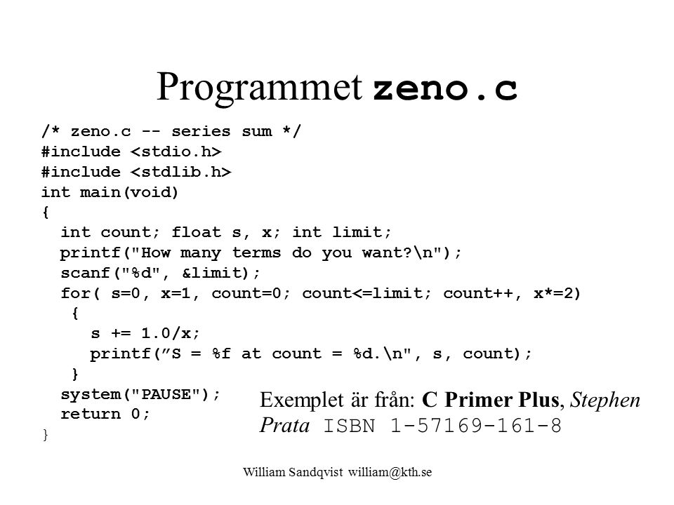 William Sandqvist william@kth.se Programmet zeno.c /* zeno.c -- series sum */ #include #include int main(void) { int count; float s, x; int limit; pri