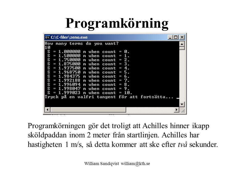 William Sandqvist william@kth.se Programkörning Programkörningen gör det troligt att Achilles hinner ikapp sköldpaddan inom 2 meter från startlinjen.