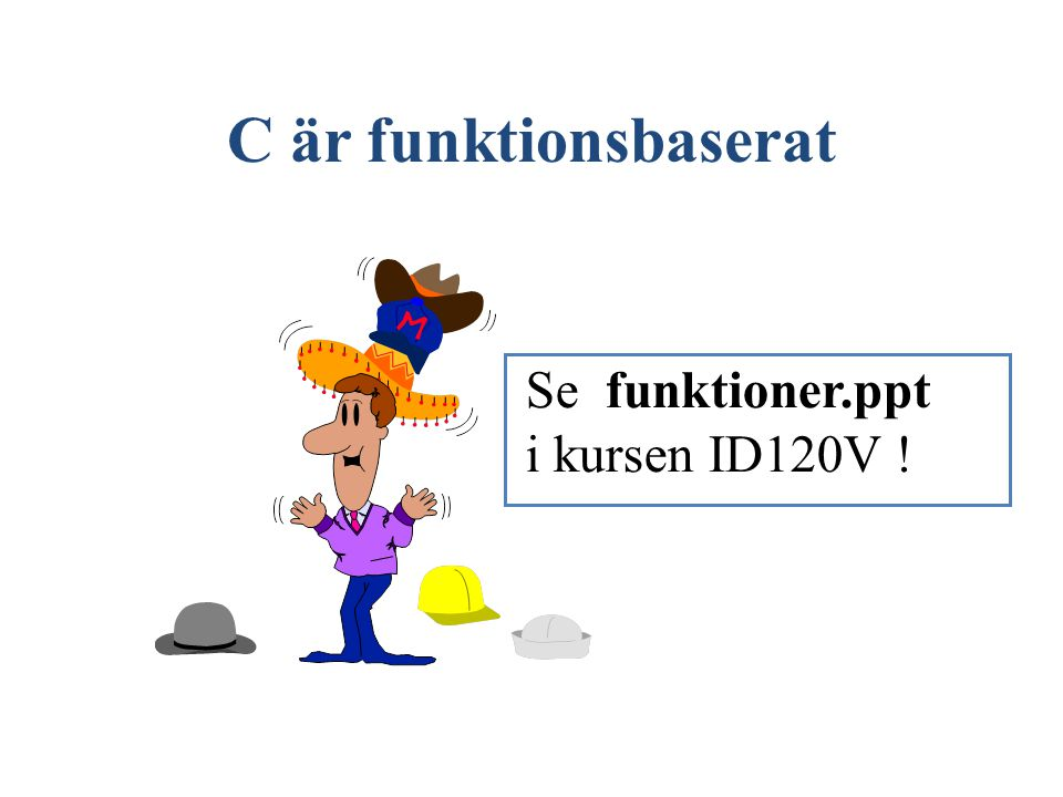 C är funktionsbaserat Se funktioner.ppt i kursen ID120V !