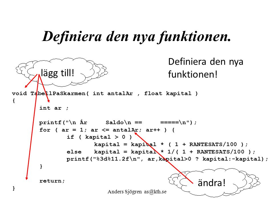 Definiera den nya funktionen. void TabellPaSkarmen( int antalAr, float kapital ) { int ar ; printf(