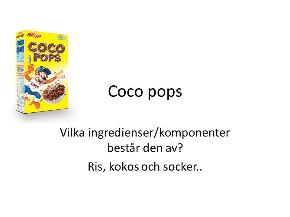 Coco pops Vilka ingredienser/komponenter består den av Ris, kokos och socker..
