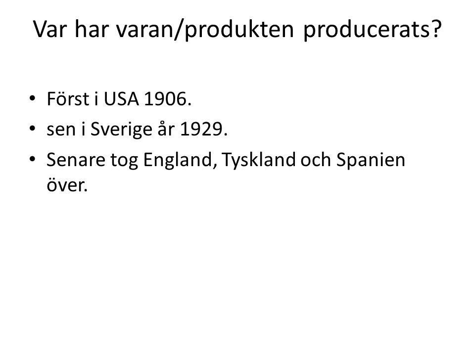 Var har varan/produkten producerats. Först i USA 1906.