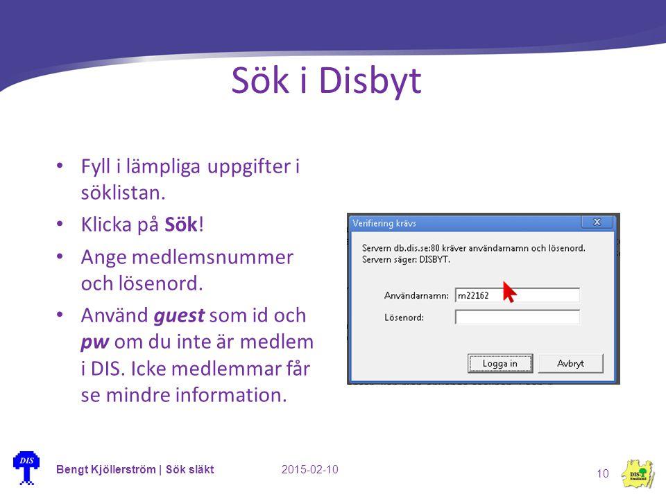Bengt Kjöllerström | Sök släkt2015-02-10 10 Sök i Disbyt Fyll i lämpliga uppgifter i söklistan. Klicka på Sök! Ange medlemsnummer och lösenord. Använd