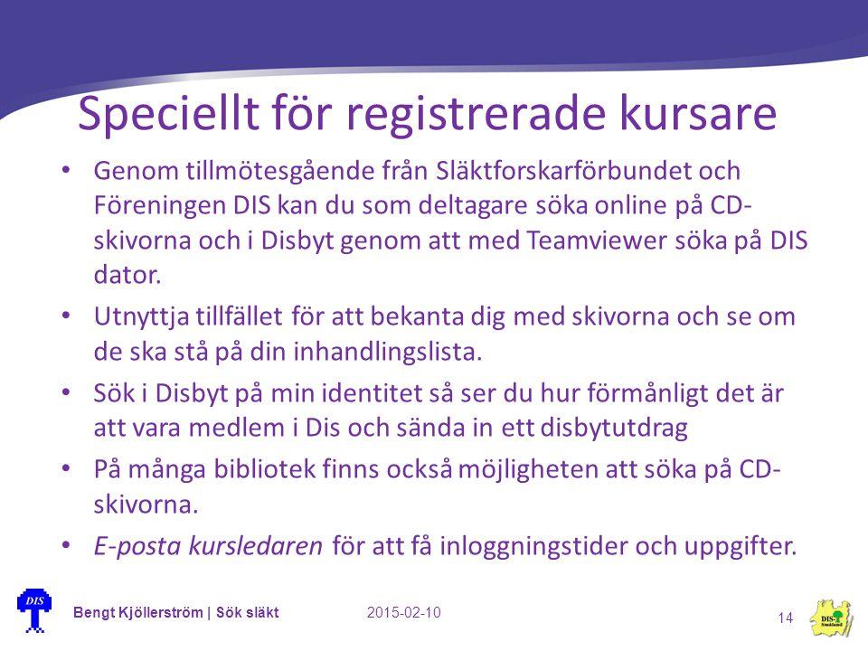 Bengt Kjöllerström | Sök släkt2015-02-10 14 Speciellt för registrerade kursare Genom tillmötesgående från Släktforskarförbundet och Föreningen DIS kan du som deltagare söka online på CD- skivorna och i Disbyt genom att med Teamviewer söka på DIS dator.