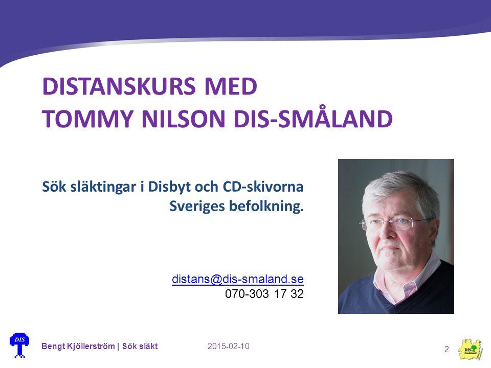 Bengt Kjöllerström | Sök släkt2015-02-10 2 DISTANSKURS MED TOMMY NILSON DIS-SMÅLAND distans@dis-smaland.se 070-303 17 32 Sök släktingar i Disbyt och CD-skivorna Sveriges befolkning.