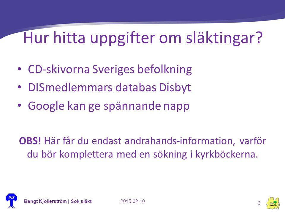 Hur hitta uppgifter om släktingar? CD-skivorna Sveriges befolkning DISmedlemmars databas Disbyt Google kan ge spännande napp OBS! Här får du endast an