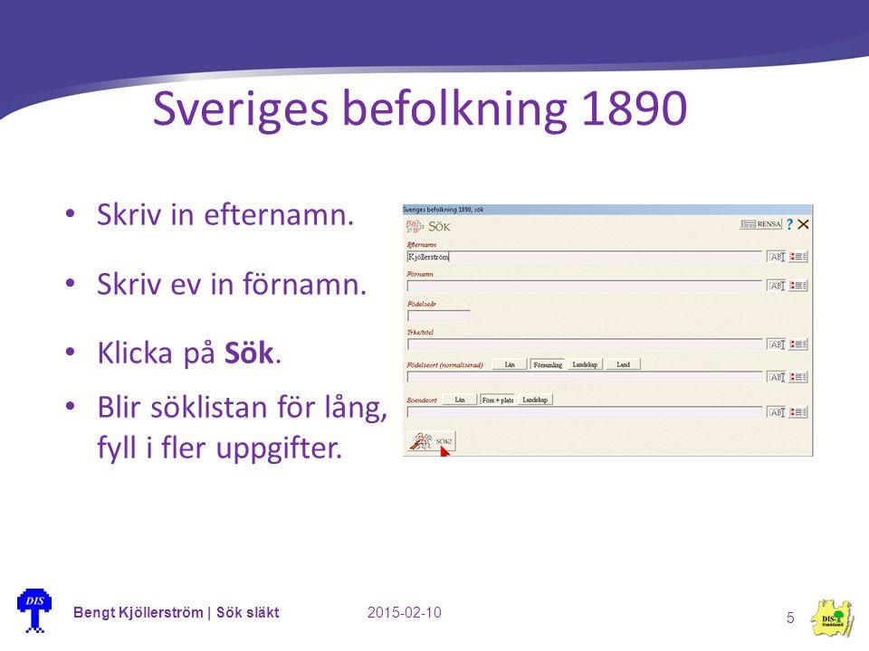 Bengt Kjöllerström | Sök släkt2015-02-10 5 Sveriges befolkning 1890 Skriv in efternamn. Skriv ev in förnamn. Klicka på Sök. Blir söklistan för lång, f