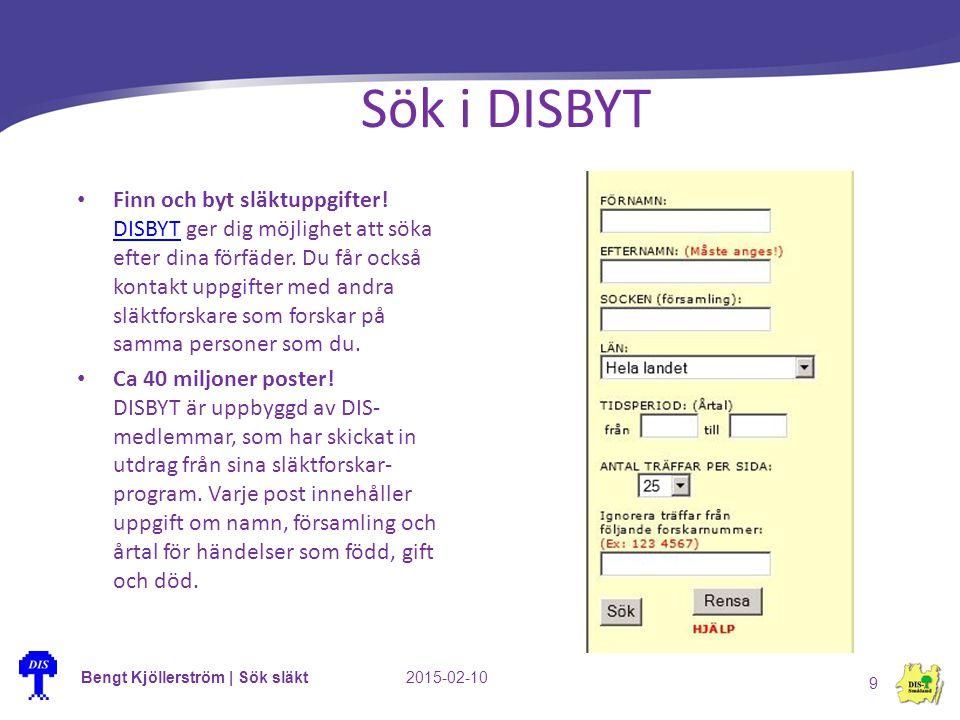 Bengt Kjöllerström | Sök släkt2015-02-10 9 Sök i DISBYT Finn och byt släktuppgifter! DISBYT ger dig möjlighet att söka efter dina förfäder. Du får ock