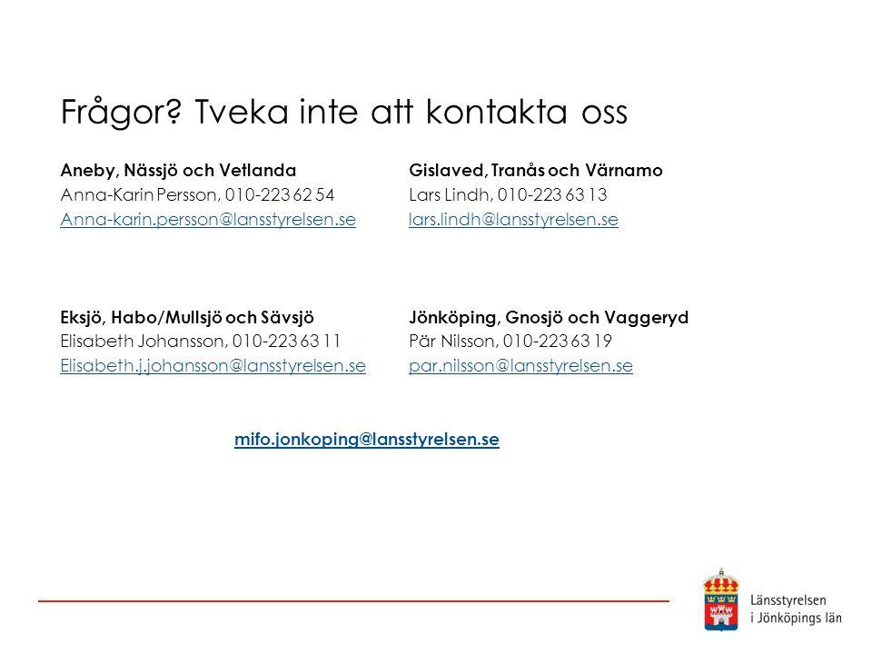 Frågor? Tveka inte att kontakta oss Aneby, Nässjö och VetlandaGislaved, Tranås och Värnamo Anna-Karin Persson, 010-223 62 54Lars Lindh, 010-223 63 13