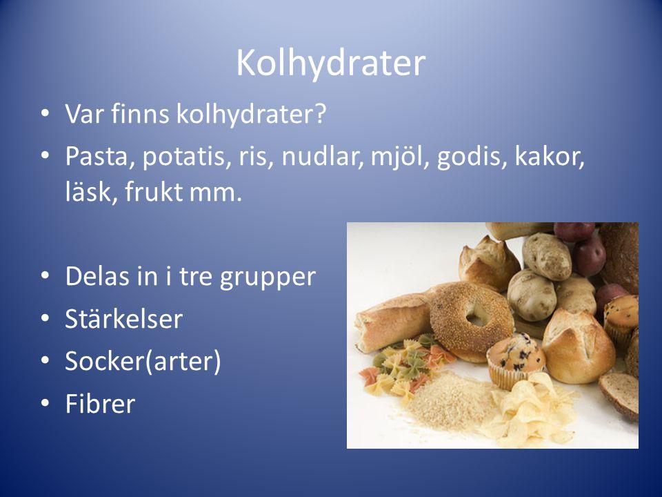 Kolhydrater Var finns kolhydrater? Pasta, potatis, ris, nudlar, mjöl, godis, kakor, läsk, frukt mm. Delas in i tre grupper Stärkelser Socker(arter) Fi