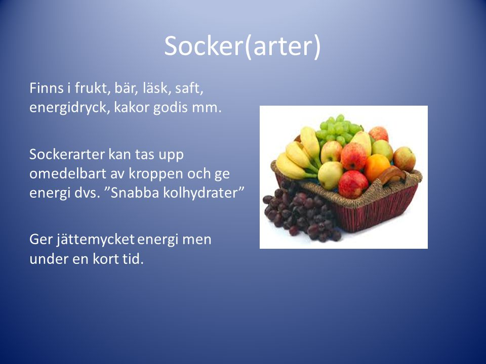 """Socker(arter) Finns i frukt, bär, läsk, saft, energidryck, kakor godis mm. Sockerarter kan tas upp omedelbart av kroppen och ge energi dvs. """"Snabba ko"""