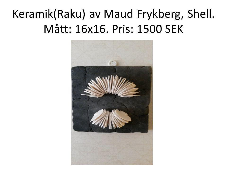 Keramik(Raku) av Maud Frykberg, Shell. Mått: 16x16. Pris: 1500 SEK
