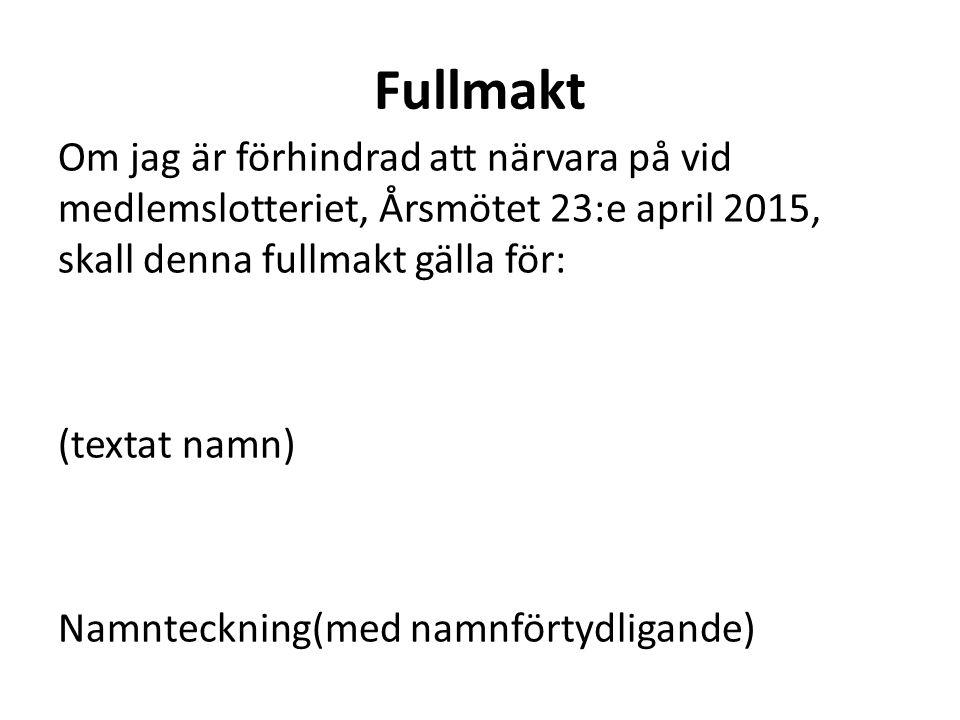 Fullmakt Om jag är förhindrad att närvara på vid medlemslotteriet, Årsmötet 23:e april 2015, skall denna fullmakt gälla för: (textat namn) Namntecknin