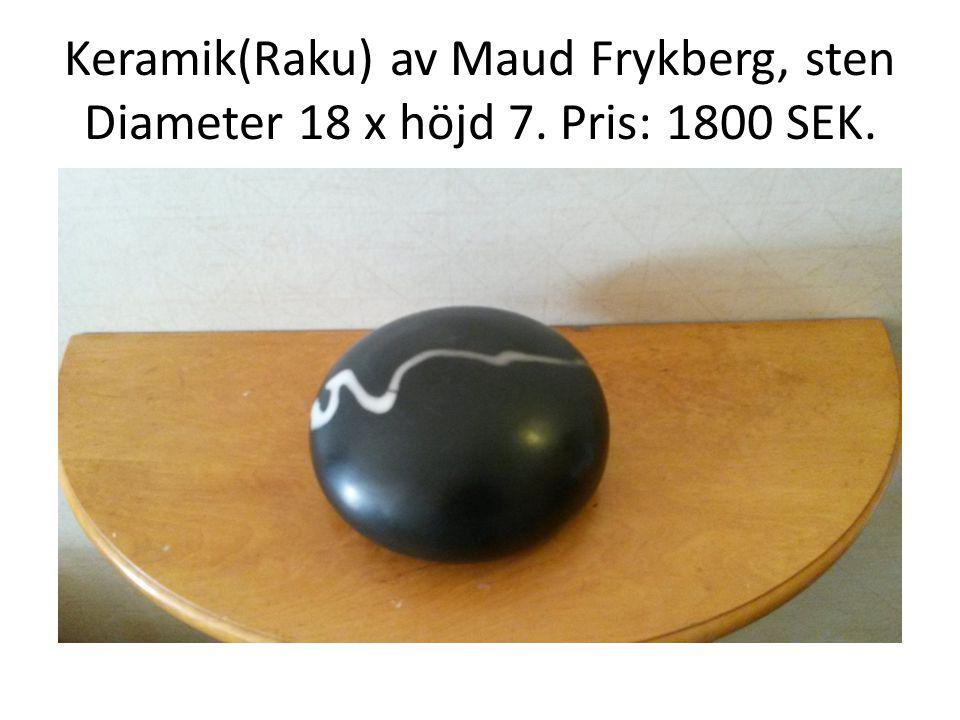Keramik(Raku) av Maud Frykberg, sten Diameter 18 x höjd 7. Pris: 1800 SEK.