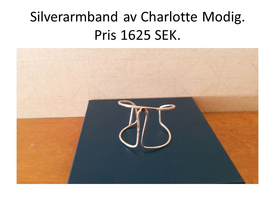 Silverarmband av Charlotte Modig. Pris 1625 SEK.