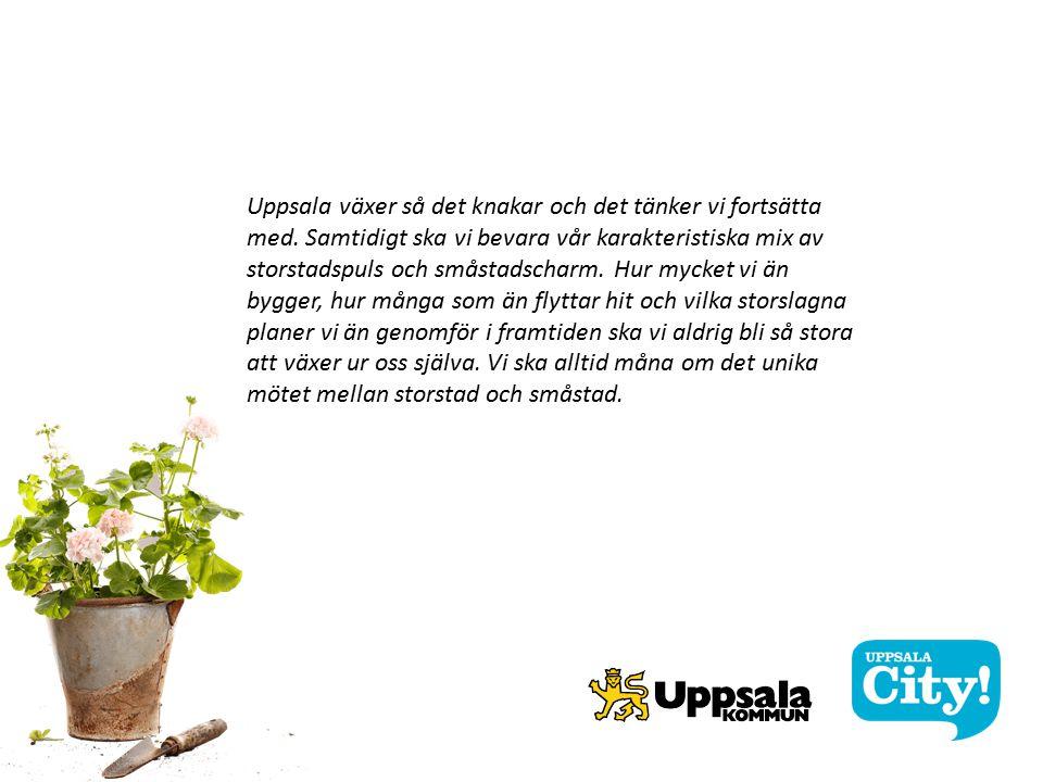 Uppsala växer så det knakar och det tänker vi fortsätta med.