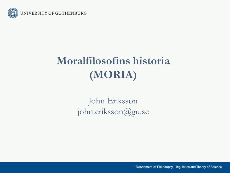 MORIA 10 föreläsningar om 2 timmar 3 gruppdiskussioner Litteratur: Western Ethics + kompendium (MORIA VT-11) LÄS, ARBETA MED TEXTEN, FUNDERA