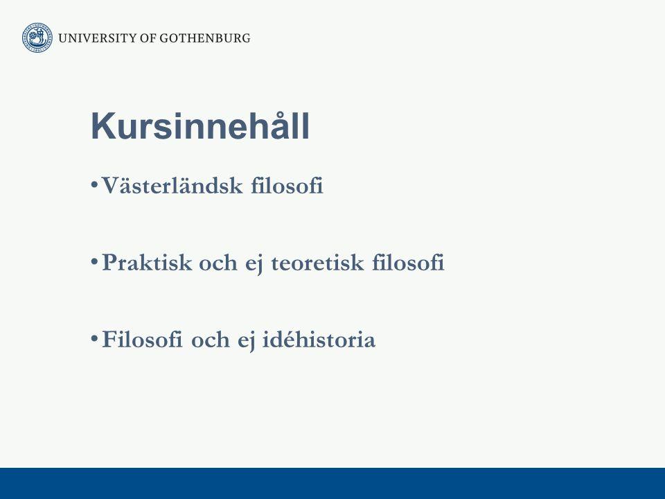 Kursinnehåll Västerländsk filosofi Praktisk och ej teoretisk filosofi Filosofi och ej idéhistoria
