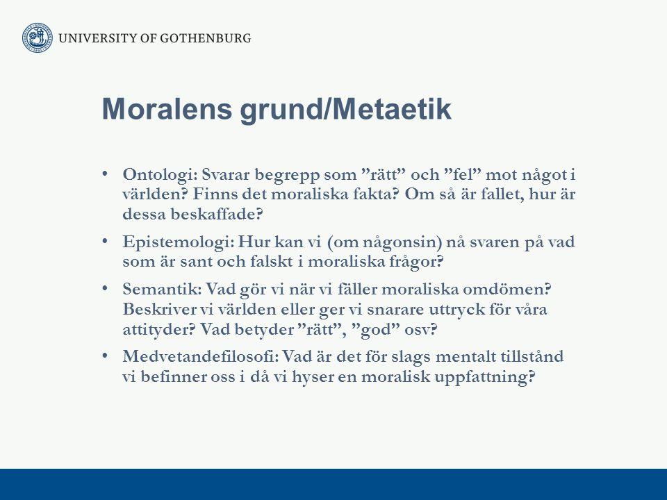 Moralens grund/Metaetik Ontologi: Svarar begrepp som rätt och fel mot något i världen.