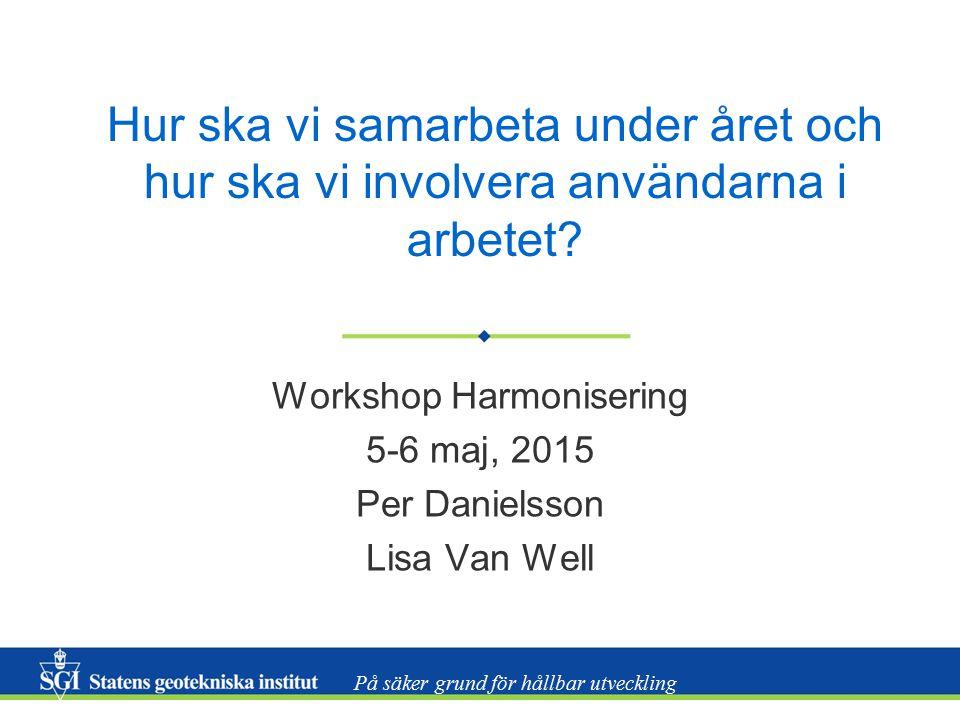 På säker grund för hållbar utveckling Hur ska vi samarbeta under året och hur ska vi involvera användarna i arbetet? Workshop Harmonisering 5-6 maj, 2