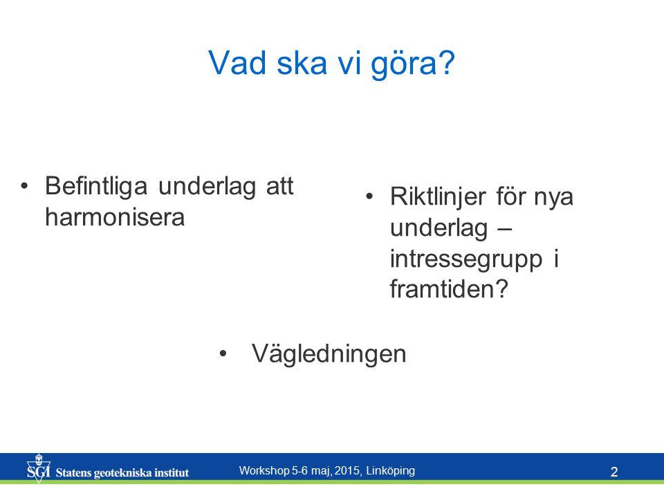Workshop 5-6 maj, 2015, Linköping 2 Vad ska vi göra? Befintliga underlag att harmonisera Riktlinjer för nya underlag – intressegrupp i framtiden? Vägl