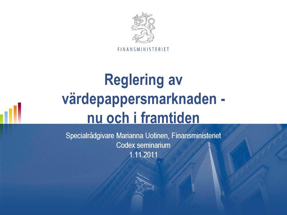 Reglering av värdepappersmarknaden - nu och i framtiden Specialrådgivare Marianna Uotinen, Finansministeriet Codex seminarium 1.11.2011
