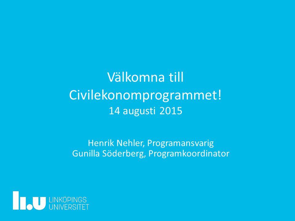 Välkomna till Civilekonomprogrammet! 14 augusti 2015 Henrik Nehler, Programansvarig Gunilla Söderberg, Programkoordinator