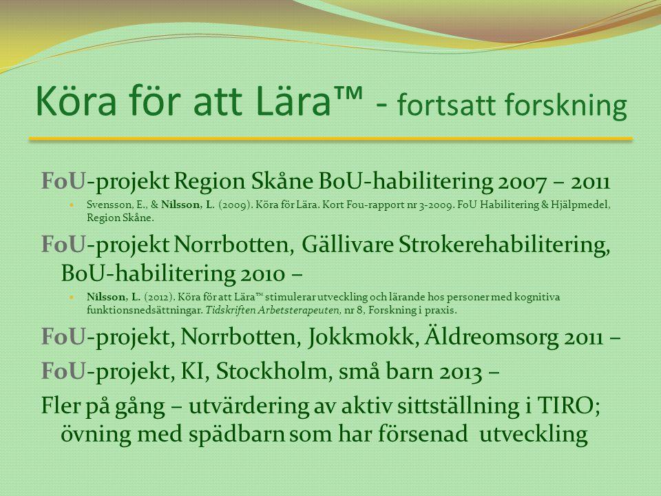 Köra för att Lära™ - fortsatt forskning FoU-projekt Region Skåne BoU-habilitering 2007 – 2011 Svensson, E., & Nilsson, L.