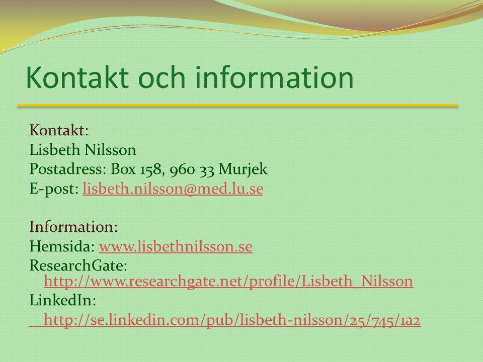 Kontakt och information Kontakt: Lisbeth Nilsson Postadress: Box 158, 960 33 Murjek E-post: lisbeth.nilsson@med.lu.selisbeth.nilsson@med.lu.se Information: Hemsida: www.lisbethnilsson.sewww.lisbethnilsson.se ResearchGate: http://www.researchgate.net/profile/Lisbeth_Nilsson http://www.researchgate.net/profile/Lisbeth_Nilsson LinkedIn: http://se.linkedin.com/pub/lisbeth-nilsson/25/745/1a2