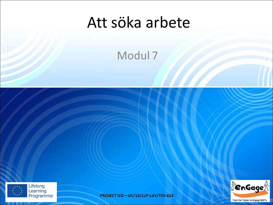 Att söka arbete Modul 7 PROJECT NO – UK/13/LLP-LdV/TOI-624