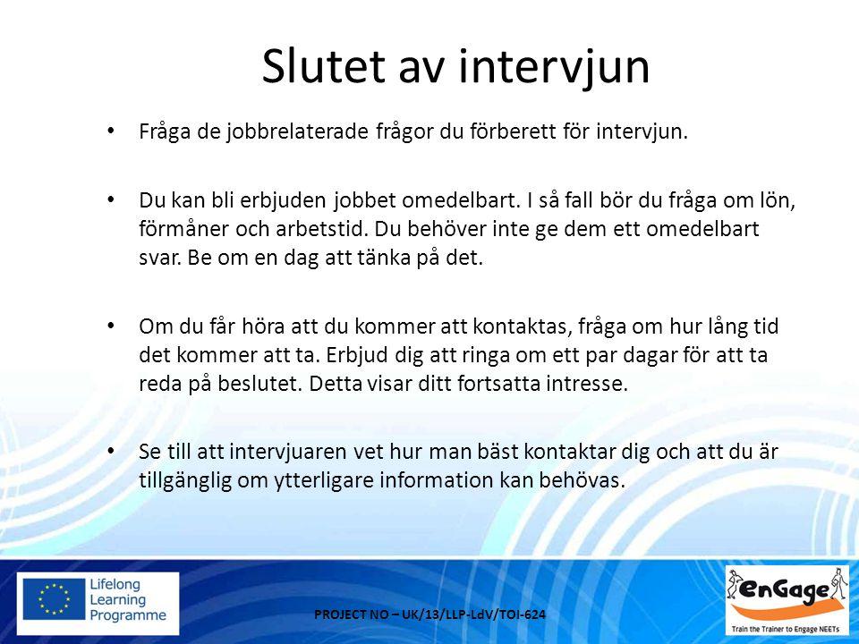 Slutet av intervjun Fråga de jobbrelaterade frågor du förberett för intervjun. Du kan bli erbjuden jobbet omedelbart. I så fall bör du fråga om lön, f