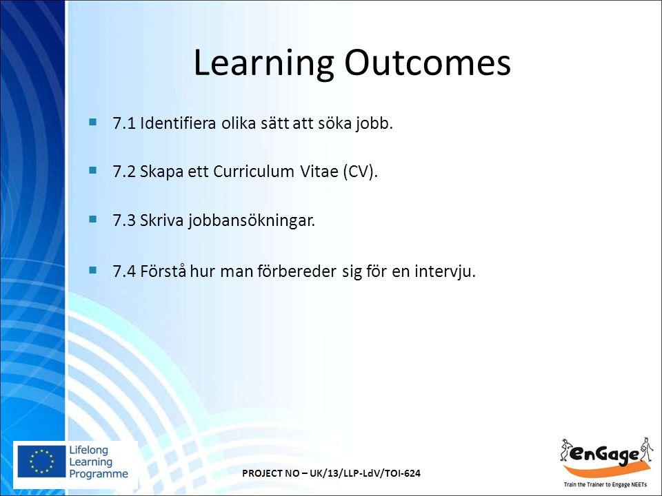Learning Outcomes  7.1 Identifiera olika sätt att söka jobb.  7.2 Skapa ett Curriculum Vitae (CV).  7.3 Skriva jobbansökningar.  7.4 Förstå hur ma