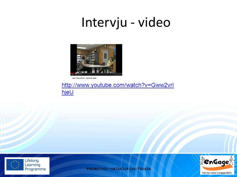Intervju - video PROJECT NO – UK/13/LLP-LdV/TOI-624 http://www.youtube.com/watch?v=Gww2vrI hjeU