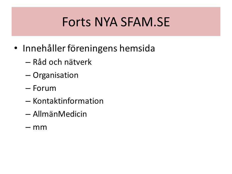 Forts NYA SFAM.SE Innehåller föreningens hemsida – Råd och nätverk – Organisation – Forum – Kontaktinformation – AllmänMedicin – mm