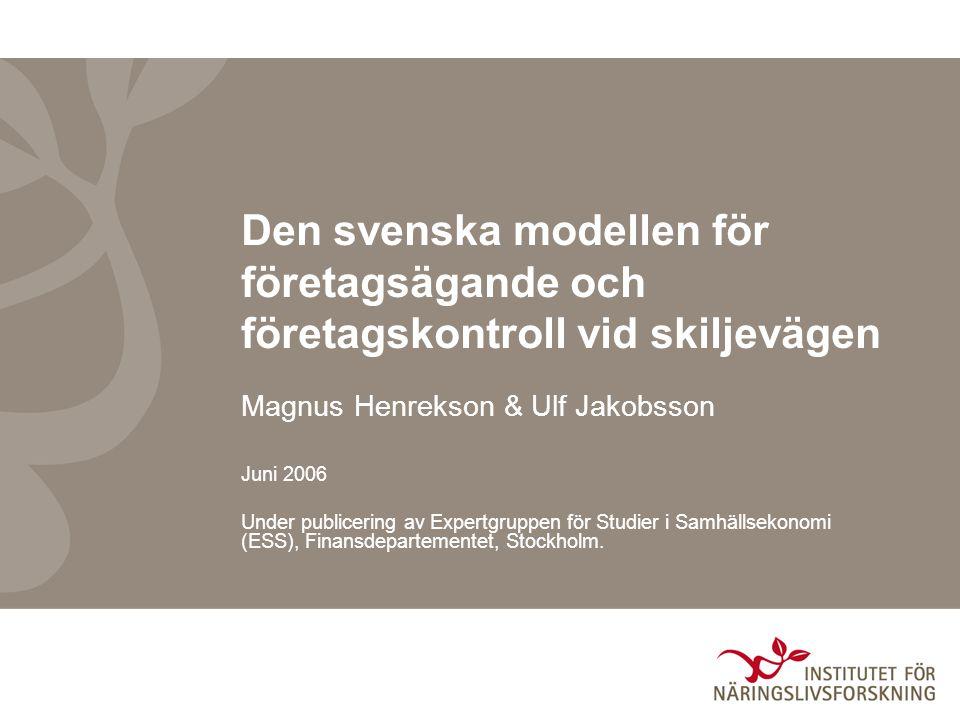 Den svenska modellen för företagsägande och företagskontroll vid skiljevägen Magnus Henrekson & Ulf Jakobsson Juni 2006 Under publicering av Expertgru
