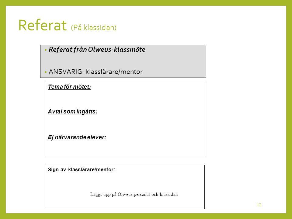 Referat (På klassidan) Referat från Olweus-klassmöte ANSVARIG: klasslärare/mentor 12 Tema för mötet: Avtal som ingåtts: Ej närvarande elever: Sign av