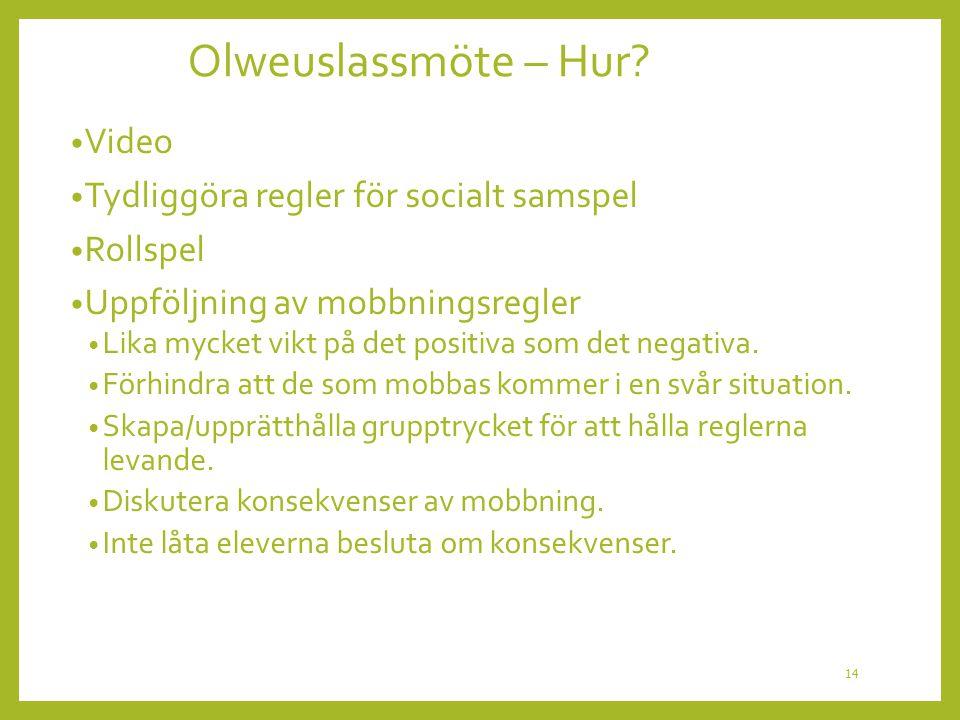 Olweuslassmöte – Hur? Video Tydliggöra regler för socialt samspel Rollspel Uppföljning av mobbningsregler Lika mycket vikt på det positiva som det neg