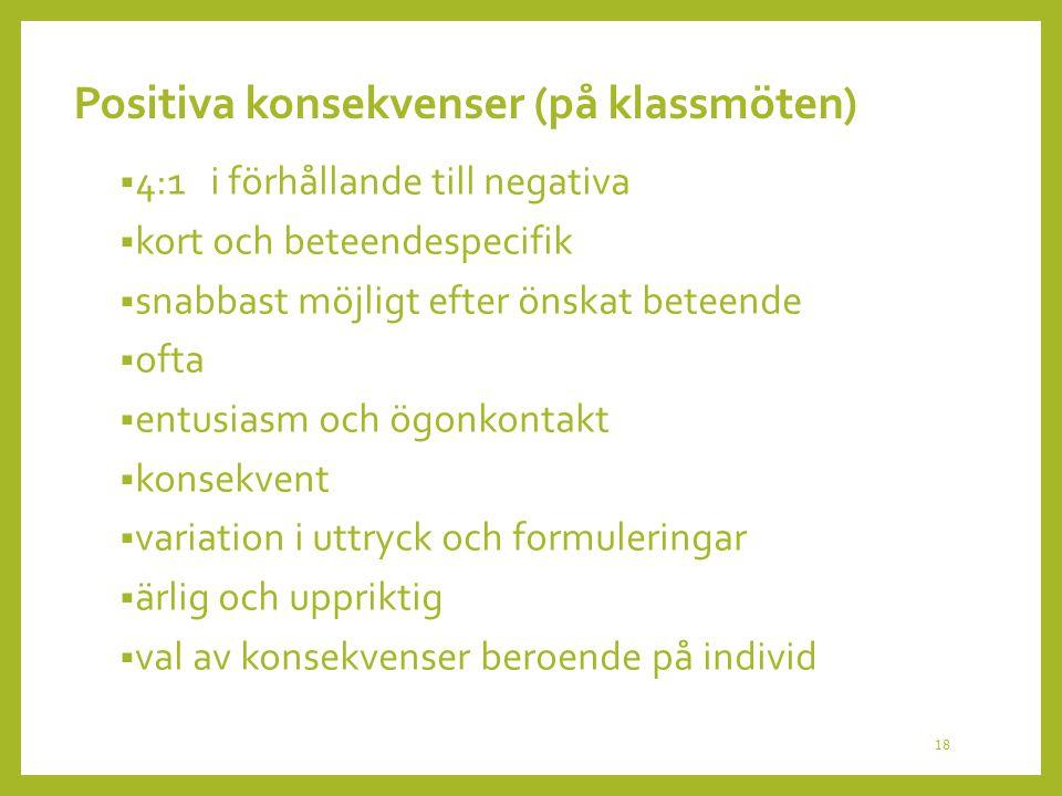 Positiva konsekvenser (på klassmöten)  4:1 i förhållande till negativa  kort och beteendespecifik  snabbast möjligt efter önskat beteende  ofta 
