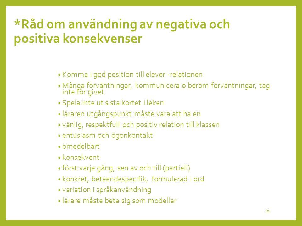 *Råd om användning av negativa och positiva konsekvenser Komma i god position till elever -relationen Många förväntningar, kommunicera o beröm förvänt
