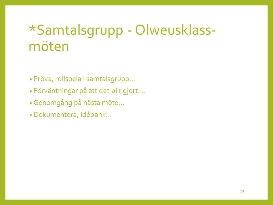 *Samtalsgrupp - Olweusklass- möten Pröva, rollspela i samtalsgrupp… Förväntningar på att det blir gjort…. Genomgång på nästa möte… Dokumentera, idéban
