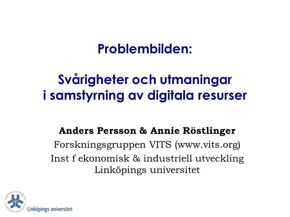 Problembilden: Svårigheter och utmaningar i samstyrning av digitala resurser Anders Persson & Annie Röstlinger Forskningsgruppen VITS (www.vits.org) I