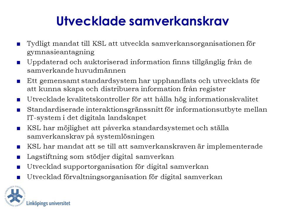 Utvecklade samverkanskrav ■ Tydligt mandat till KSL att utveckla samverkansorganisationen för gymnasieantagning ■ Uppdaterad och auktoriserad informat