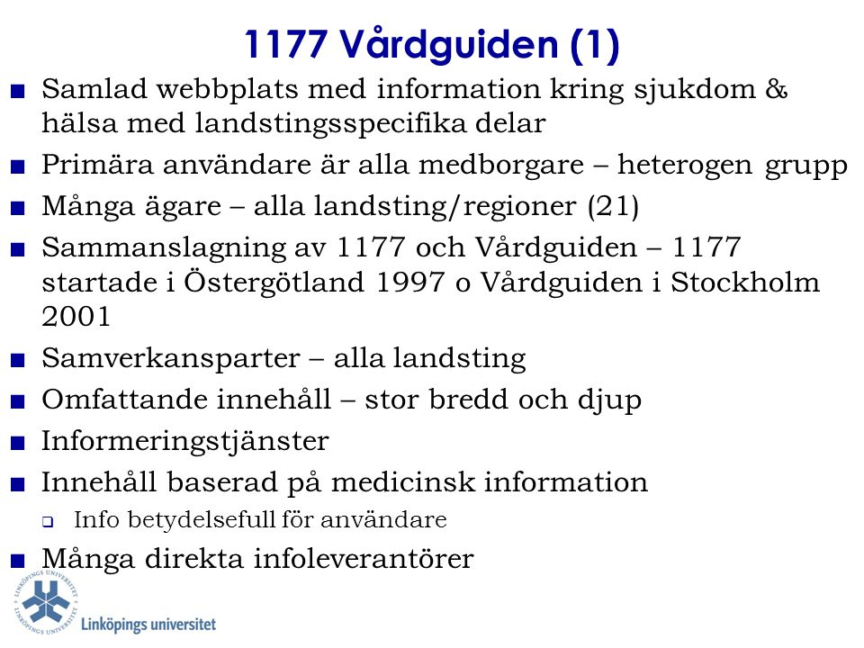 1177 Vårdguiden (1) ■ Samlad webbplats med information kring sjukdom & hälsa med landstingsspecifika delar ■ Primära användare är alla medborgare – he