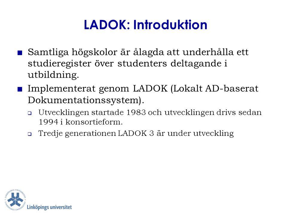 LADOK: Introduktion ■ Samtliga högskolor är ålagda att underhålla ett studieregister över studenters deltagande i utbildning. ■ Implementerat genom LA