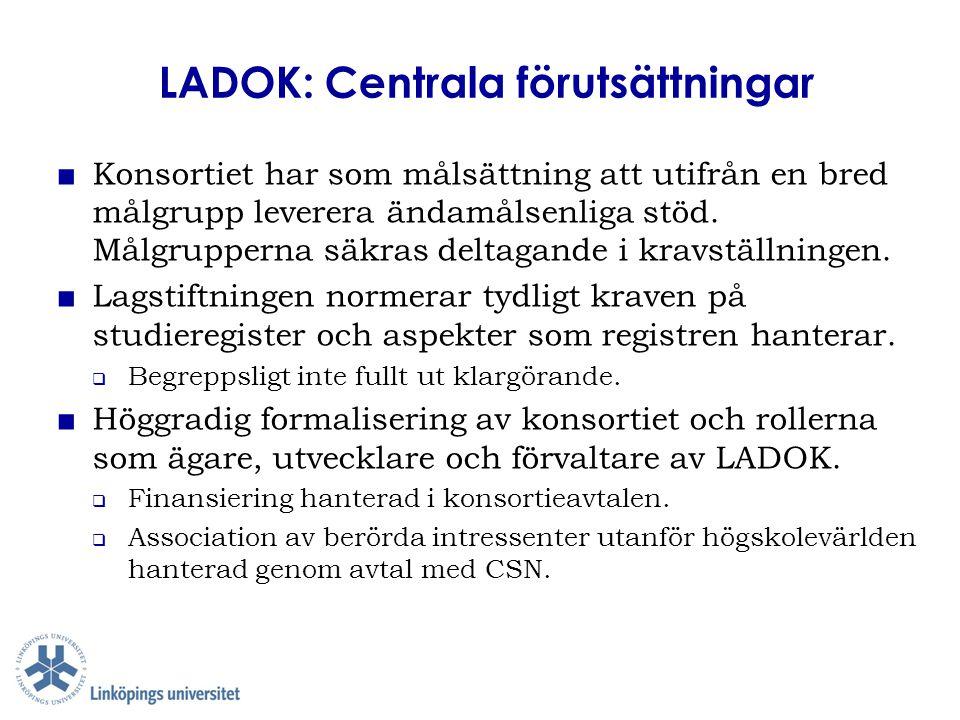 LADOK: Centrala förutsättningar ■ Konsortiet har som målsättning att utifrån en bred målgrupp leverera ändamålsenliga stöd. Målgrupperna säkras deltag