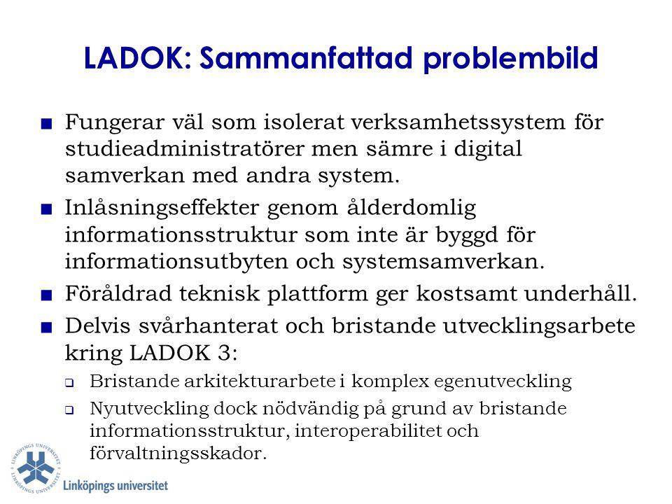 LADOK: Sammanfattad problembild ■ Fungerar väl som isolerat verksamhetssystem för studieadministratörer men sämre i digital samverkan med andra system