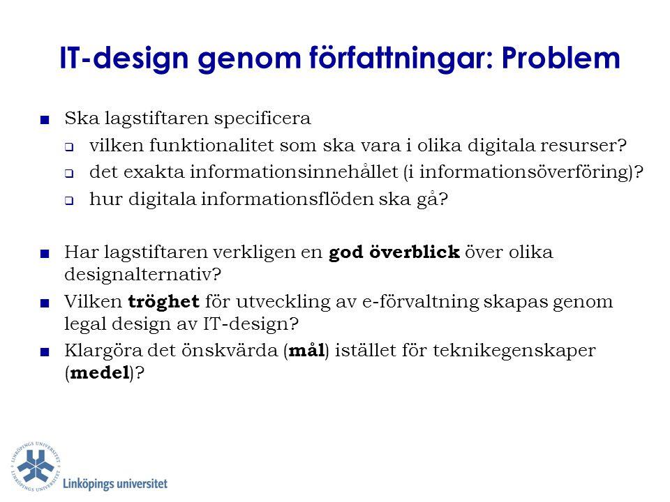 IT-design genom författningar: Problem ■ Ska lagstiftaren specificera  vilken funktionalitet som ska vara i olika digitala resurser?  det exakta inf