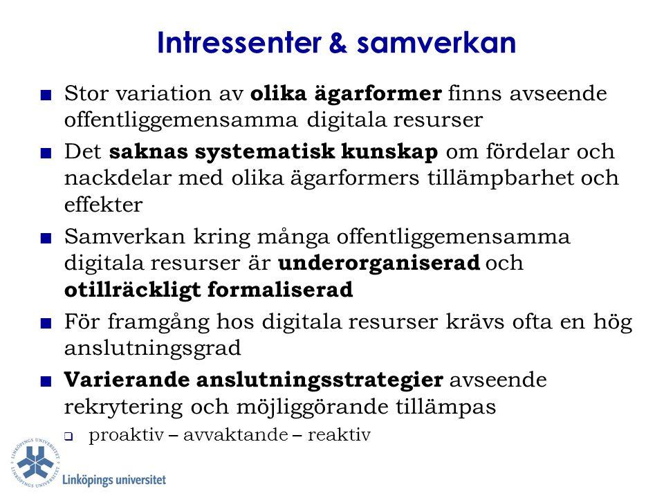 Intressenter & samverkan ■ Stor variation av olika ägarformer finns avseende offentliggemensamma digitala resurser ■ Det saknas systematisk kunskap om