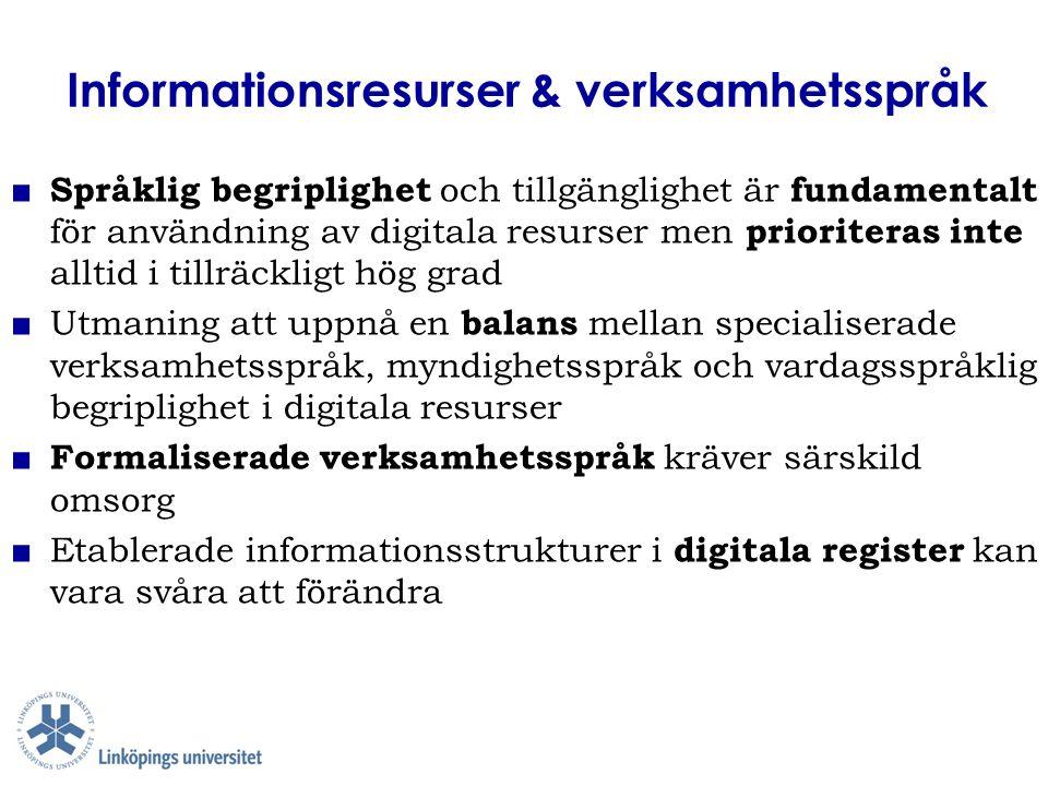 Informationsresurser & verksamhetsspråk ■ Språklig begriplighet och tillgänglighet är fundamentalt för användning av digitala resurser men prioriteras
